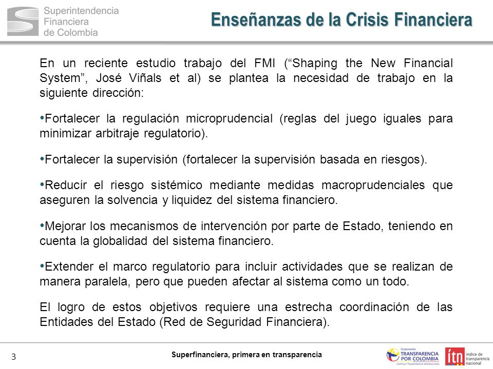 3 Superfinanciera, primera en transparencia En un reciente estudio trabajo del FMI (Shaping the New Financial System, José Viñals et al) se plantea la