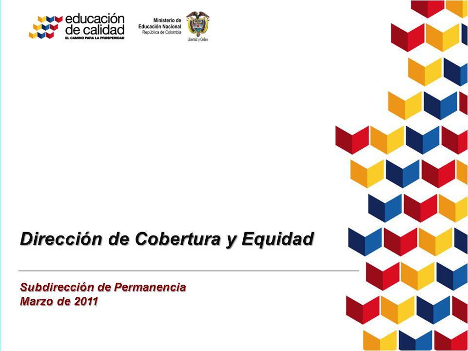 Dirección de Cobertura y Equidad Subdirección de Permanencia Marzo de 2011