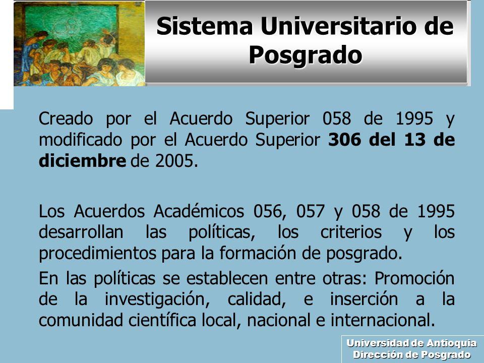 Universidad de Antioquia Dirección de Posgrado Sistema Universitario de Posgrado Creado por el Acuerdo Superior 058 de 1995 y modificado por el Acuerdo Superior 306 del 13 de diciembre de 2005.