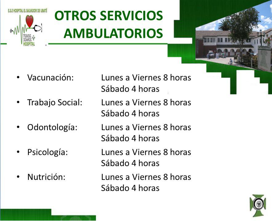 OTROS SERVICIOS AMBULATORIOS Vacunación: Lunes a Viernes 8 horas Sábado 4 horas Trabajo Social:Lunes a Viernes 8 horas Sábado 4 horas Odontología: Lun