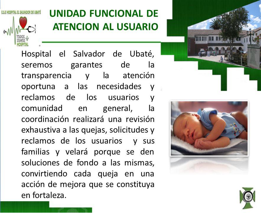 UNIDAD FUNCIONAL DE ATENCION AL USUARIO Hospital el Salvador de Ubaté, seremos garantes de la transparencia y la atención oportuna a las necesidades y