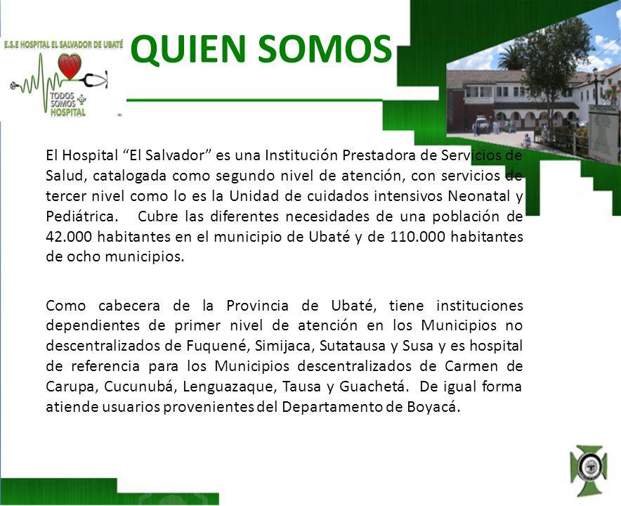 QUIEN SOMOS El Hospital El Salvador es una Institución Prestadora de Servicios de Salud, catalogada como segundo nivel de atención, con servicios de t