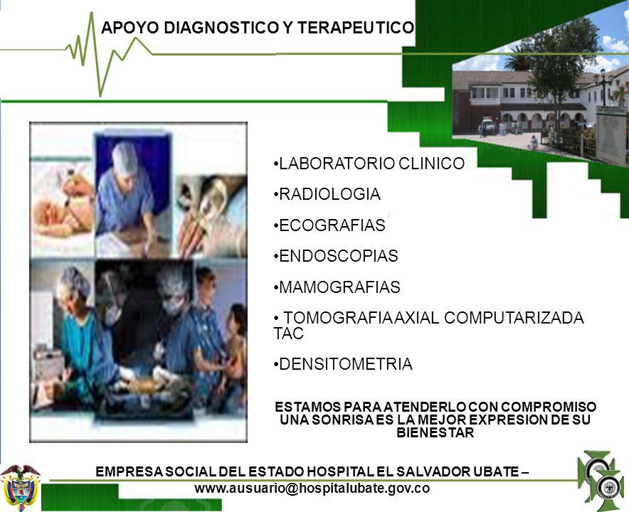 EMPRESA SOCIAL DEL ESTADO HOSPITAL EL SALVADOR UBATE – www.ausuario@hospitalubate.gov.co LABORATORIO CLINICO RADIOLOGIA ECOGRAFIAS ENDOSCOPIAS MAMOGRA