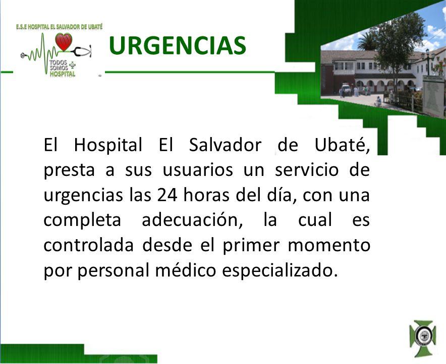 URGENCIAS El Hospital El Salvador de Ubaté, presta a sus usuarios un servicio de urgencias las 24 horas del día, con una completa adecuación, la cual