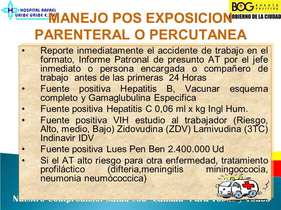 MANEJO POS EXPOSICION PARENTERAL O PERCUTANEA Reporte inmediatamente el accidente de trabajo en el formato, Informe Patronal de presunto AT por el jef