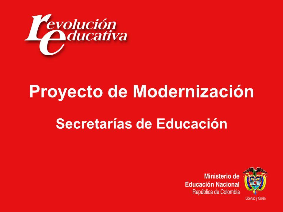 Proyecto de Modernización de Secretarías de Educación ABRIL DE 2009 Proyecto de Modernización Secretarías de Educación