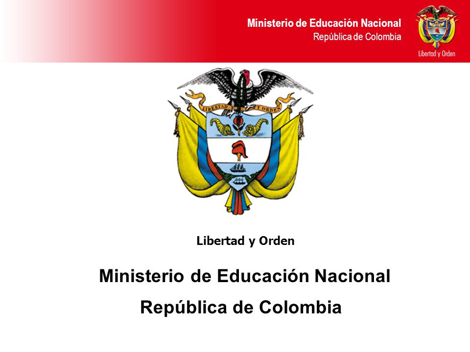 Ministerio de Educación Nacional República de Colombia Ministerio de Educación Nacional República de Colombia Libertad y Orden