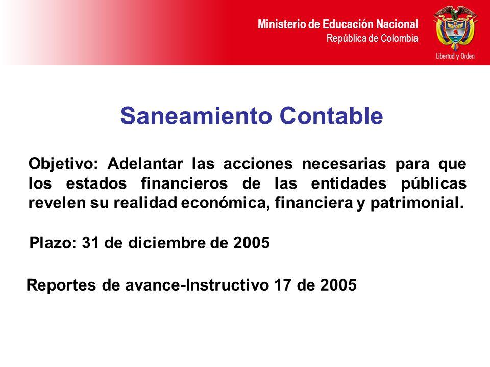 Ministerio de Educación Nacional República de Colombia Saneamiento Contable Objetivo: Adelantar las acciones necesarias para que los estados financier