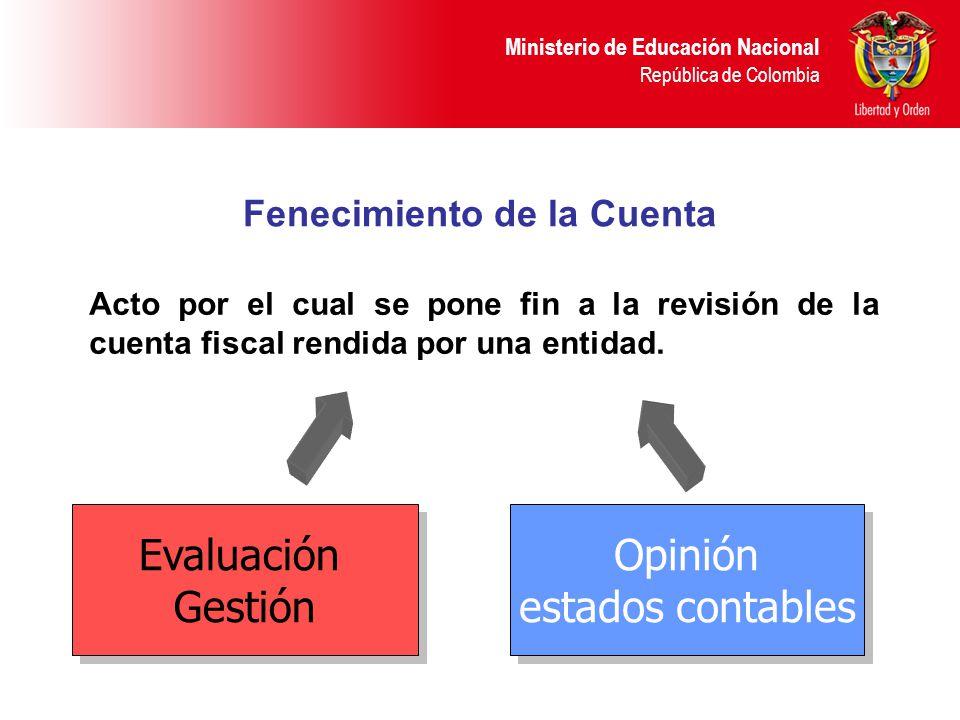 Ministerio de Educación Nacional República de Colombia Fenecimiento de la Cuenta Acto por el cual se pone fin a la revisión de la cuenta fiscal rendid