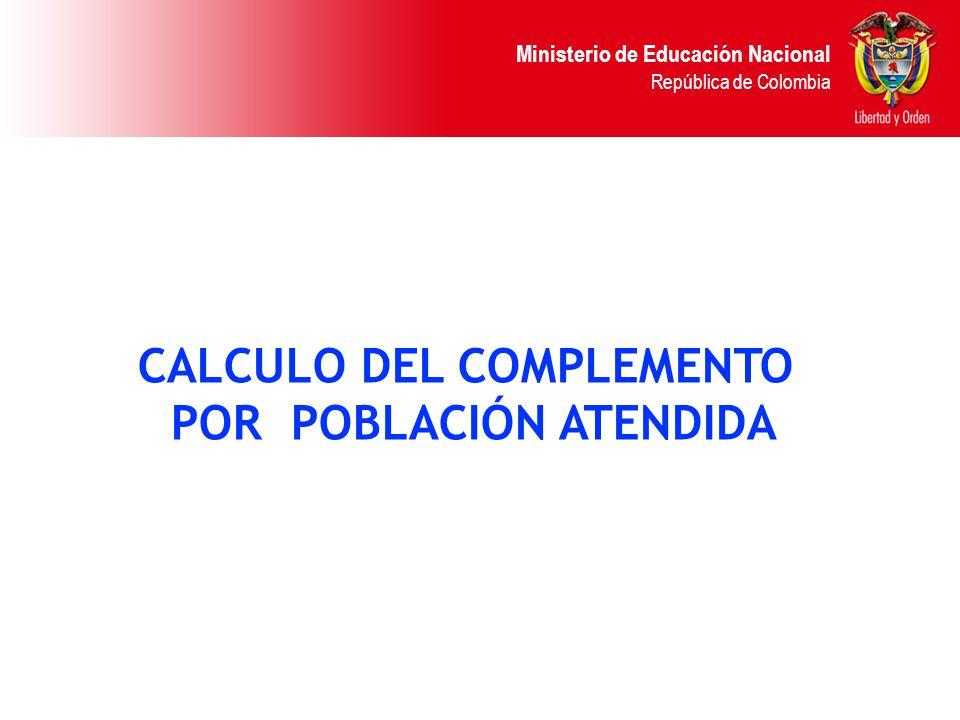 Ministerio de Educación Nacional República de Colombia CALCULO DEL COMPLEMENTO POR POBLACIÓN ATENDIDA
