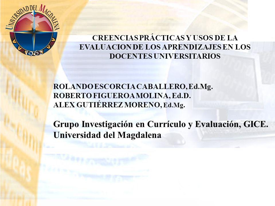 ROLANDO ESCORCIA CABALLERO, Ed.Mg. ROBERTO FIGUEROA MOLINA, Ed.D. ALEX GUTIÉRREZ MORENO, Ed.Mg. Grupo Investigación en Currículo y Evaluación, GICE. U