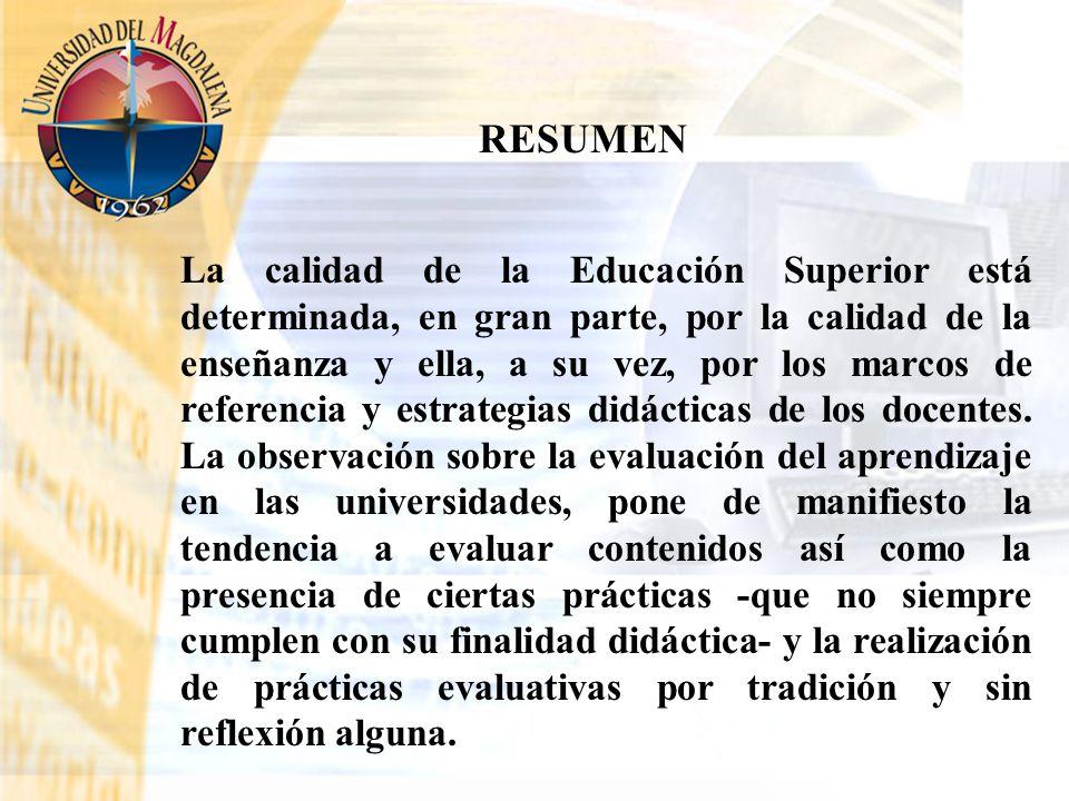 La calidad de la Educación Superior está determinada, en gran parte, por la calidad de la enseñanza y ella, a su vez, por los marcos de referencia y e