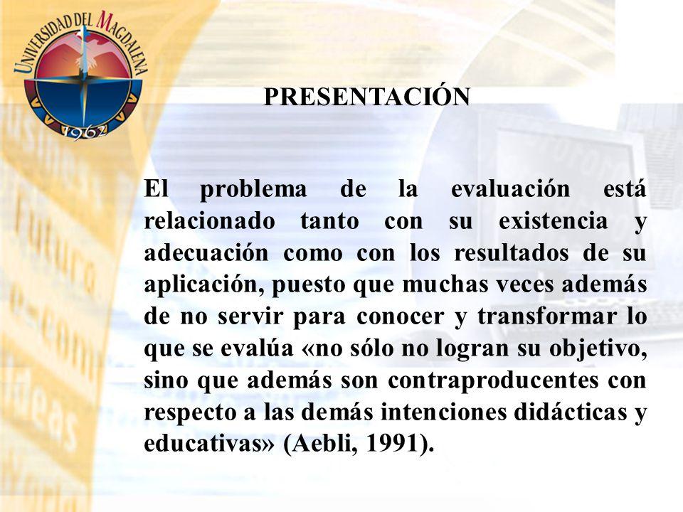 El problema de la evaluación está relacionado tanto con su existencia y adecuación como con los resultados de su aplicación, puesto que muchas veces a
