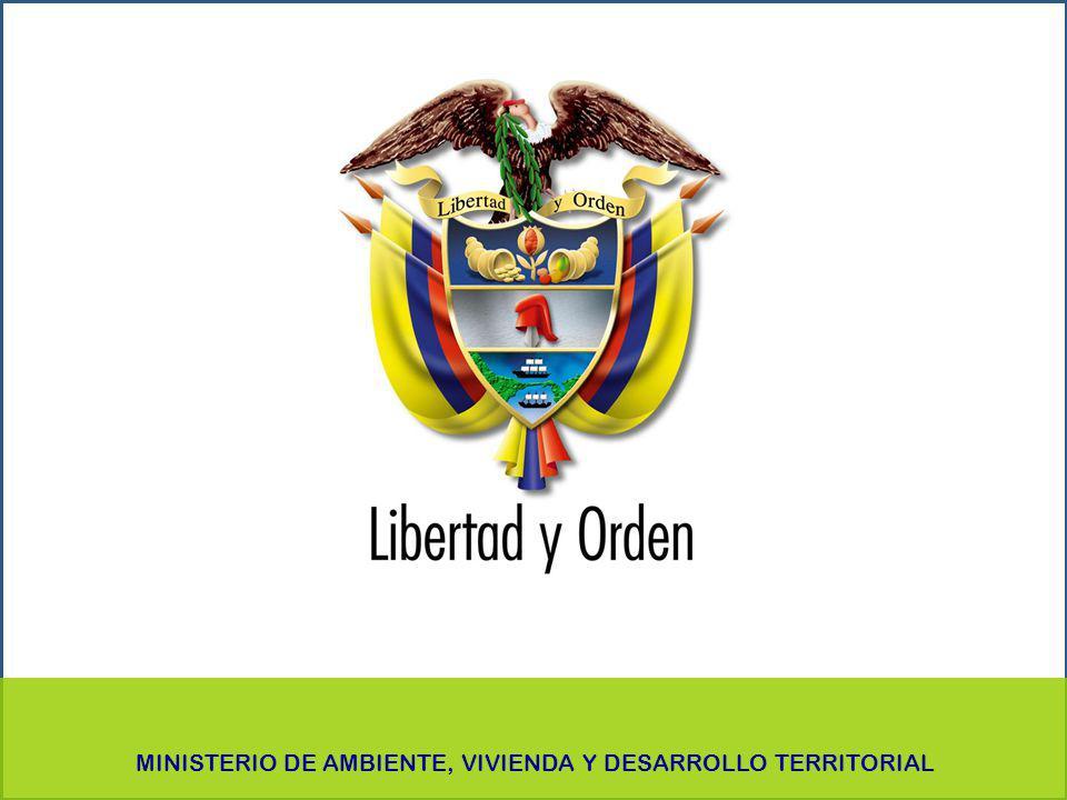 PRESIDENCIA DE LA REPÚBLICA Ministerio de Ambiente, Vivienda y Desarrollo Territorial Ministerio de Ambiente, Vivienda y Desarrollo Territorial República de Colombia Ministerio de Ambiente, Vivienda y Desarrollo Territorial República de Colombia MINISTERIO DE AMBIENTE, VIVIENDA Y DESARROLLO TERRITORIAL