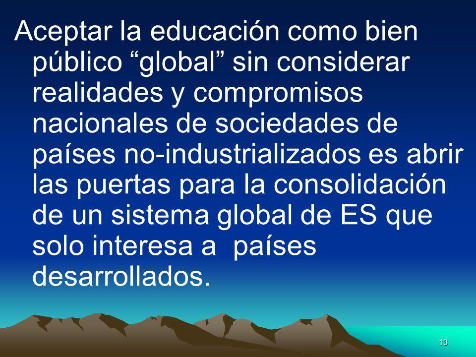 13 Aceptar la educación como bien público global sin considerar realidades y compromisos nacionales de sociedades de países no-industrializados es abr