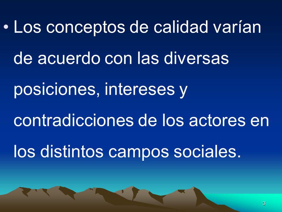 3 Los conceptos de calidad varían de acuerdo con las diversas posiciones, intereses y contradicciones de los actores en los distintos campos sociales.