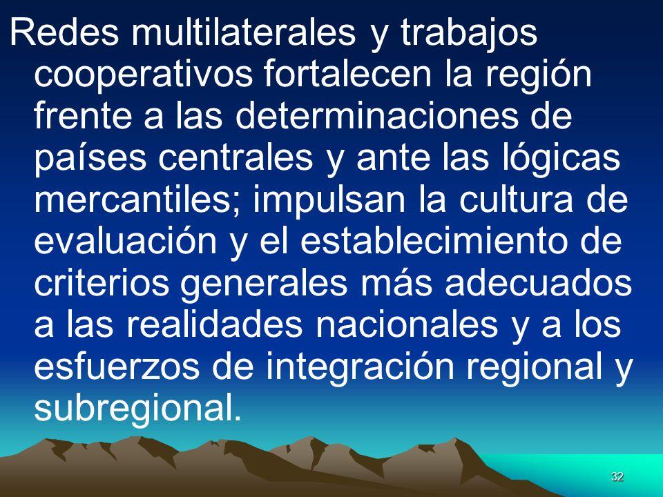32 Redes multilaterales y trabajos cooperativos fortalecen la región frente a las determinaciones de países centrales y ante las lógicas mercantiles;