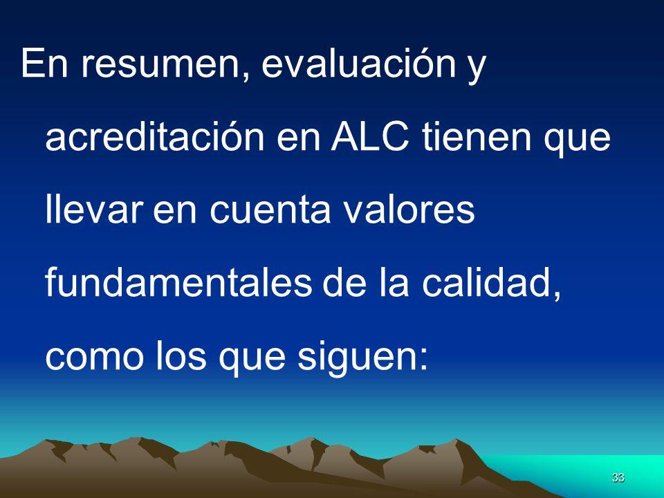 33 En resumen, evaluación y acreditación en ALC tienen que llevar en cuenta valores fundamentales de la calidad, como los que siguen:
