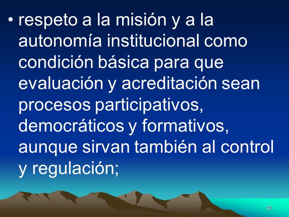 37 respeto a la misión y a la autonomía institucional como condición básica para que evaluación y acreditación sean procesos participativos, democráti
