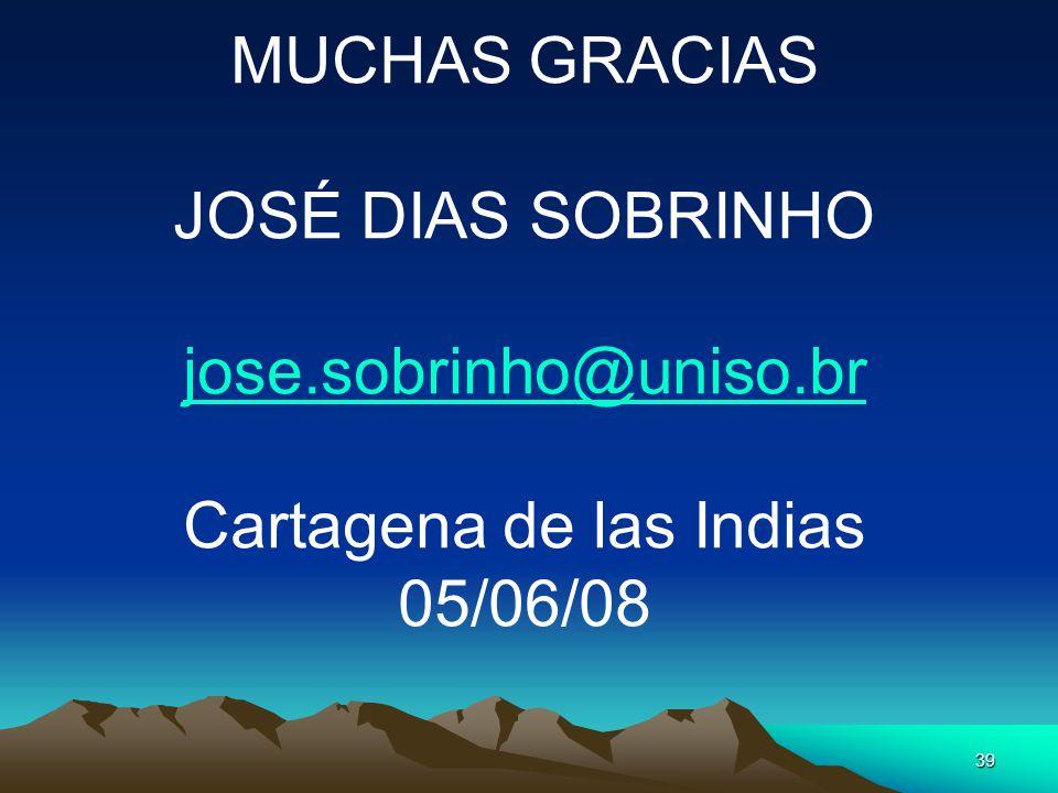 39 MUCHAS GRACIAS JOSÉ DIAS SOBRINHO jose.sobrinho@uniso.br Cartagena de las Indias 05/06/08