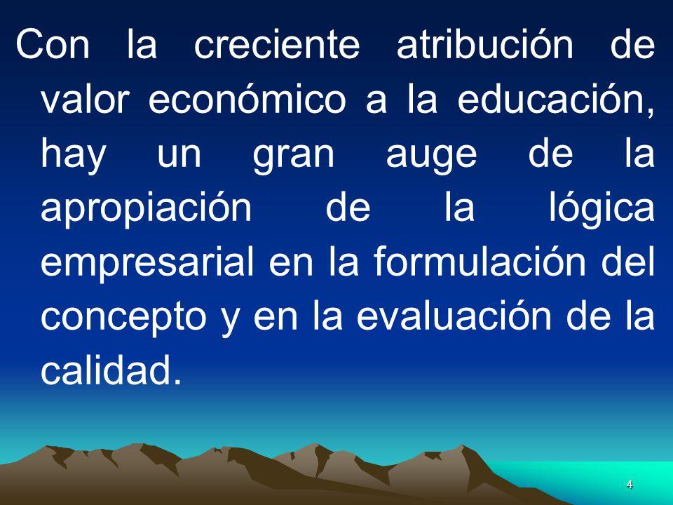 4 Con la creciente atribución de valor económico a la educación, hay un gran auge de la apropiación de la lógica empresarial en la formulación del con