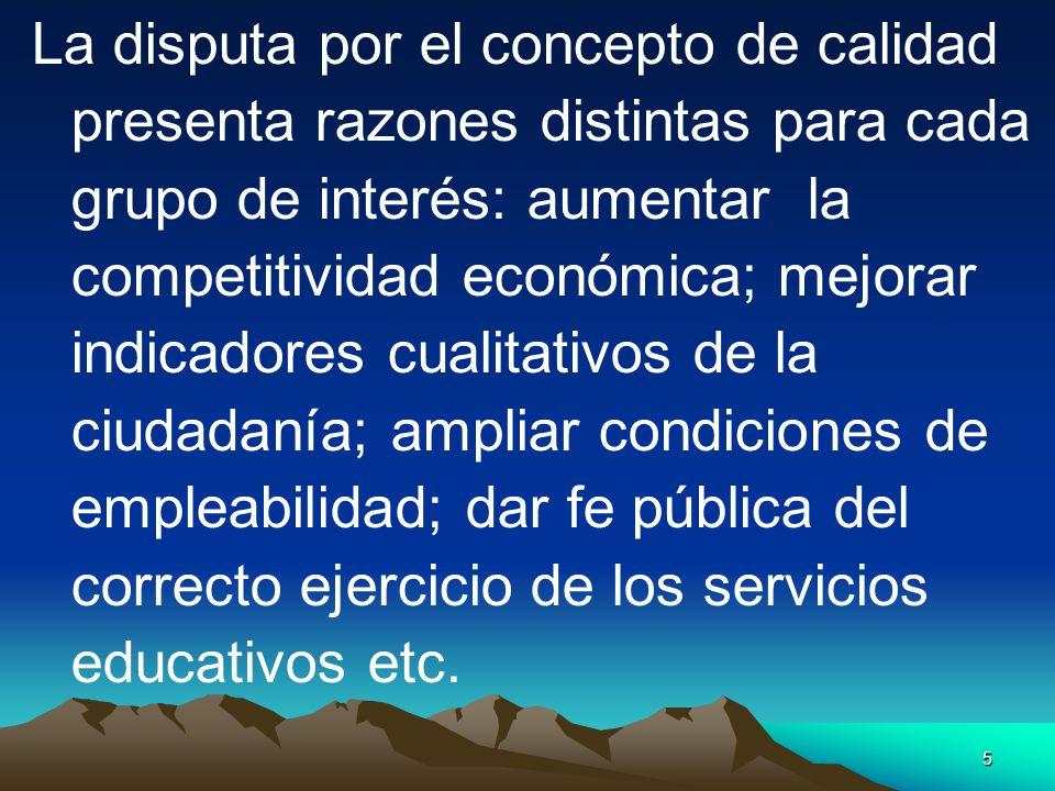 5 La disputa por el concepto de calidad presenta razones distintas para cada grupo de interés: aumentar la competitividad económica; mejorar indicador