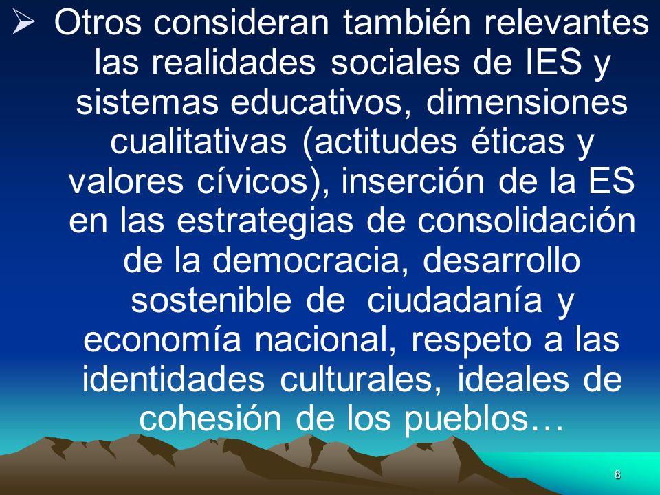 8 Otros consideran también relevantes las realidades sociales de IES y sistemas educativos, dimensiones cualitativas (actitudes éticas y valores cívic