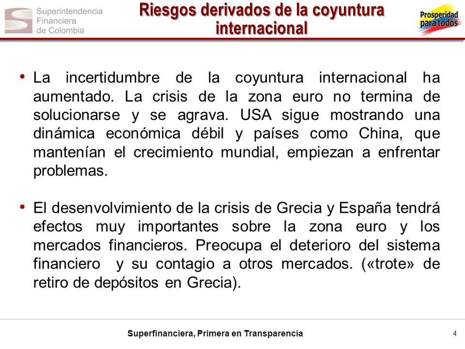 Superfinanciera, Primera en Transparencia 4 Riesgos derivados de la coyuntura internacional La incertidumbre de la coyuntura internacional ha aumentad