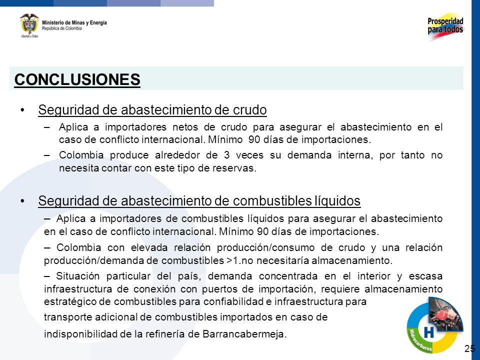 CONCLUSIONES Seguridad de abastecimiento de crudo –Aplica a importadores netos de crudo para asegurar el abastecimiento en el caso de conflicto intern