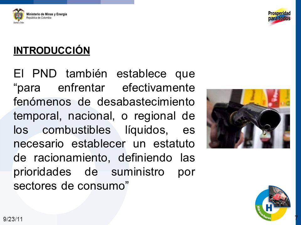 9/23/11 7 INTRODUCCIÓN El PND también establece que para enfrentar efectivamente fenómenos de desabastecimiento temporal, nacional, o regional de los combustibles líquidos, es necesario establecer un estatuto de racionamiento, definiendo las prioridades de suministro por sectores de consumo