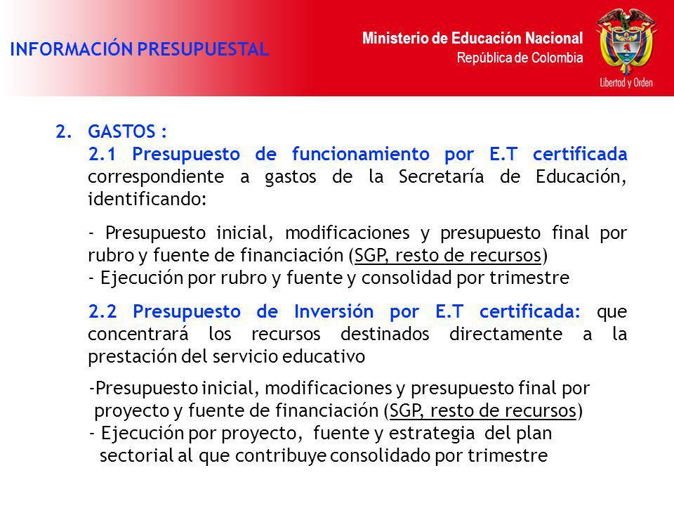 Ministerio de Educación Nacional República de Colombia 2.GASTOS : 2.1 Presupuesto de funcionamiento por E.T certificada correspondiente a gastos de la