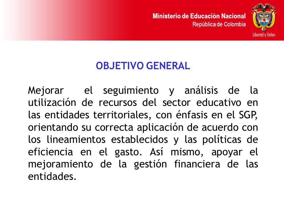 Ministerio de Educación Nacional República de Colombia OBJETIVO GENERAL Mejorar el seguimiento y análisis de la utilización de recursos del sector edu