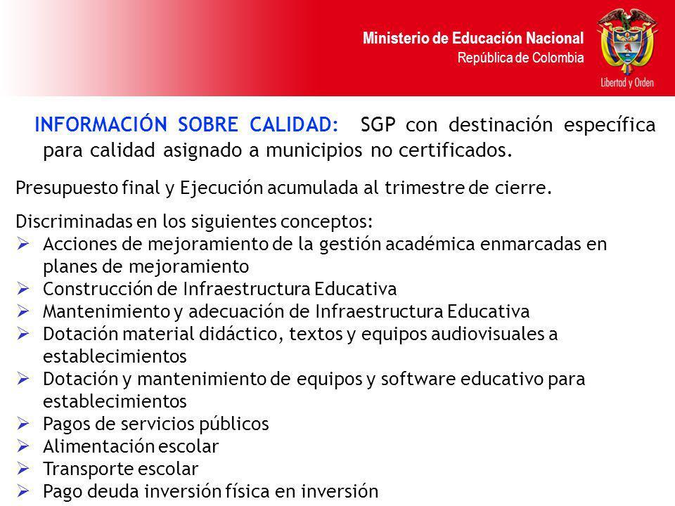 Ministerio de Educación Nacional República de Colombia INFORMACIÓN SOBRE CALIDAD: SGP con destinación específica para calidad asignado a municipios no