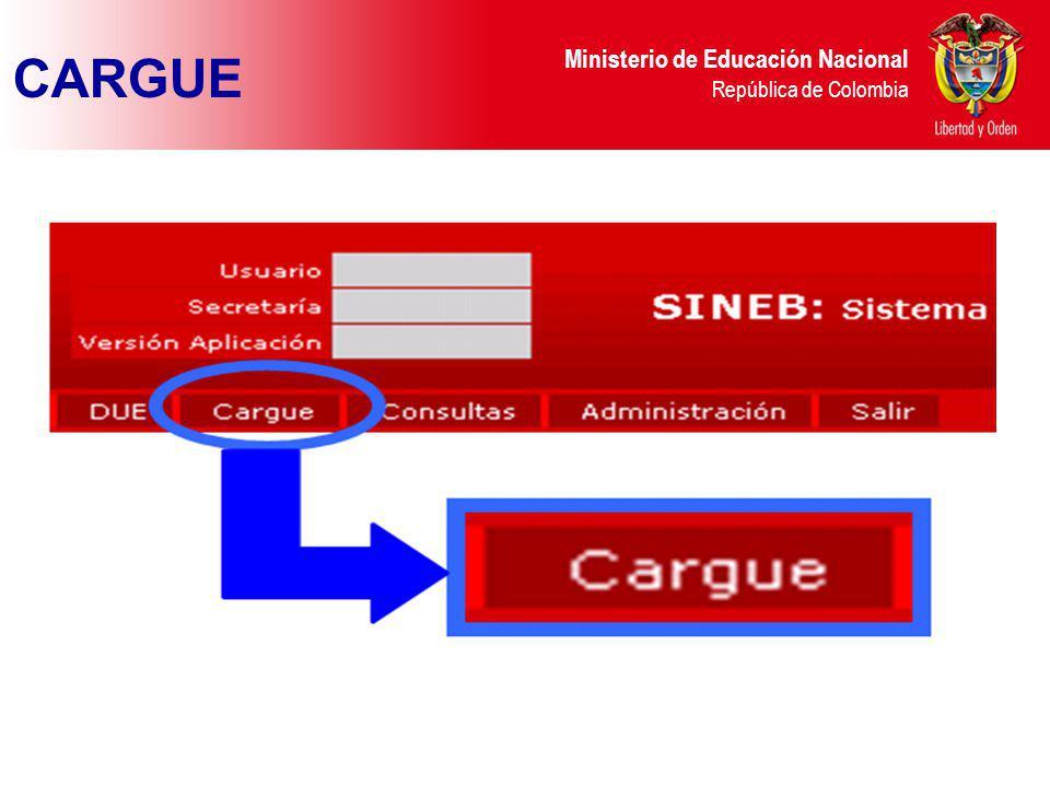 Ministerio de Educación Nacional República de Colombia CARGUE