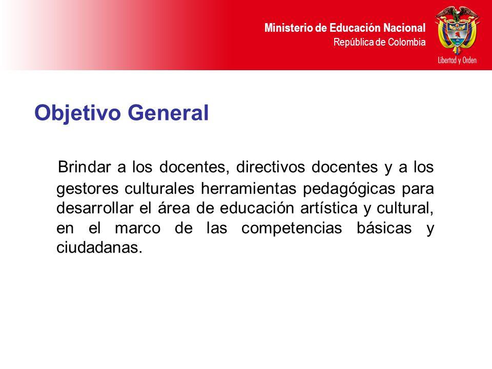 Ministerio de Educación Nacional República de Colombia Objetivo General Brindar a los docentes, directivos docentes y a los gestores culturales herram
