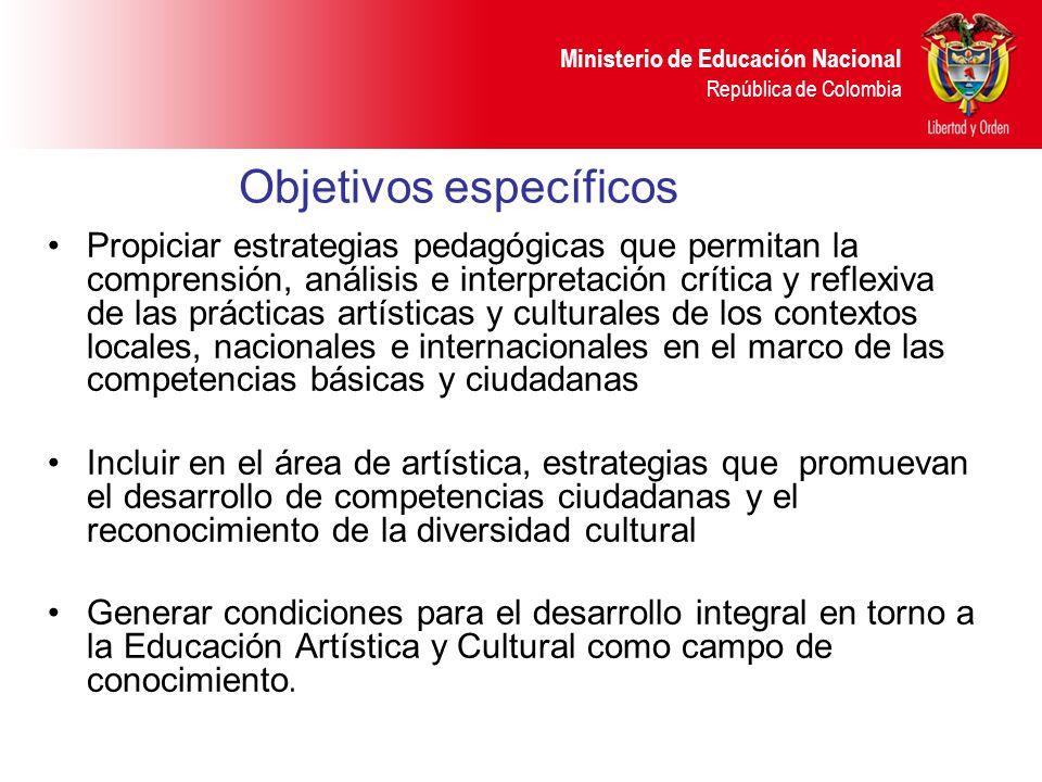 Ministerio de Educación Nacional República de Colombia Objetivos específicos Propiciar estrategias pedagógicas que permitan la comprensión, análisis e