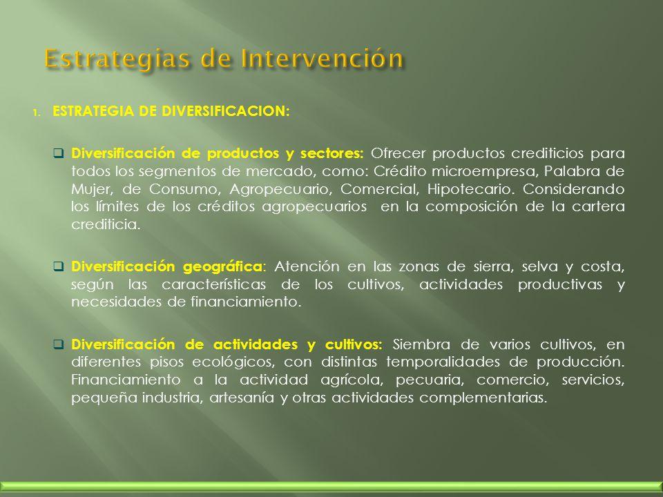 1. ESTRATEGIA DE DIVERSIFICACION: Diversificación de productos y sectores: Ofrecer productos crediticios para todos los segmentos de mercado, como: Cr