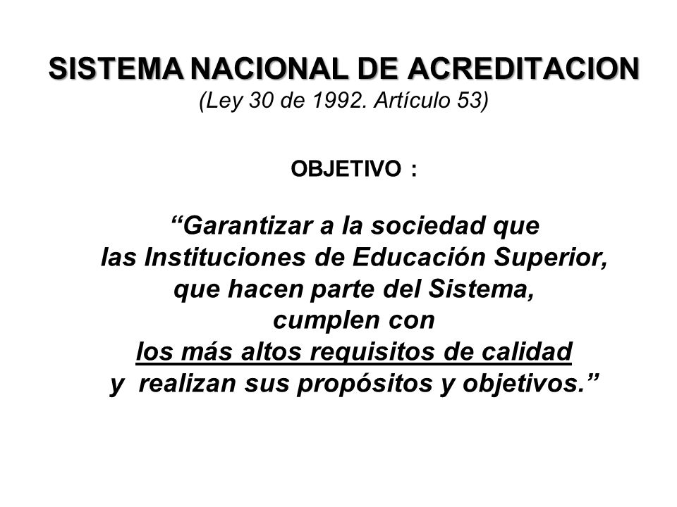SISTEMA NACIONAL DE ACREDITACION SISTEMA NACIONAL DE ACREDITACION (Ley 30 de 1992.