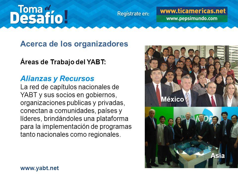 Acerca de los organizadores Áreas de Trabajo del YABT: Alianzas y Recursos La red de capítulos nacionales de YABT y sus socios en gobiernos, organizaciones publicas y privadas, conectan a comunidades, países y líderes, brindándoles una plataforma para la implementación de programas tanto nacionales como regionales.