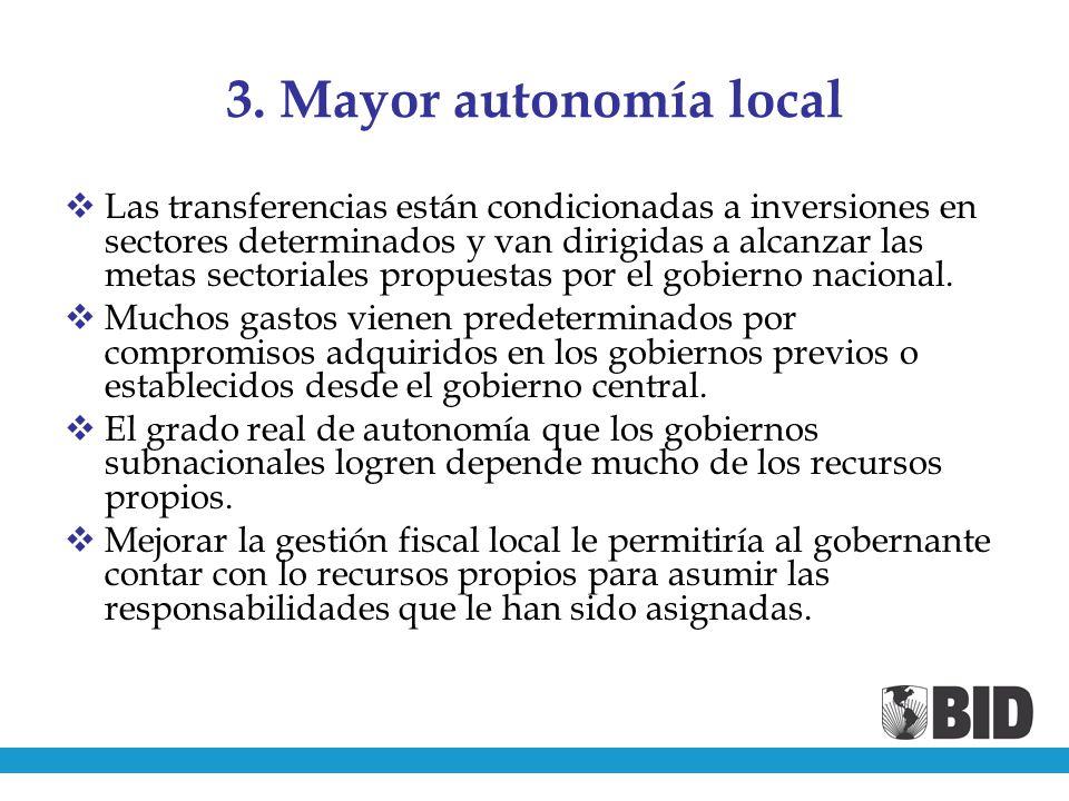 3. Mayor autonomía local Las transferencias están condicionadas a inversiones en sectores determinados y van dirigidas a alcanzar las metas sectoriale