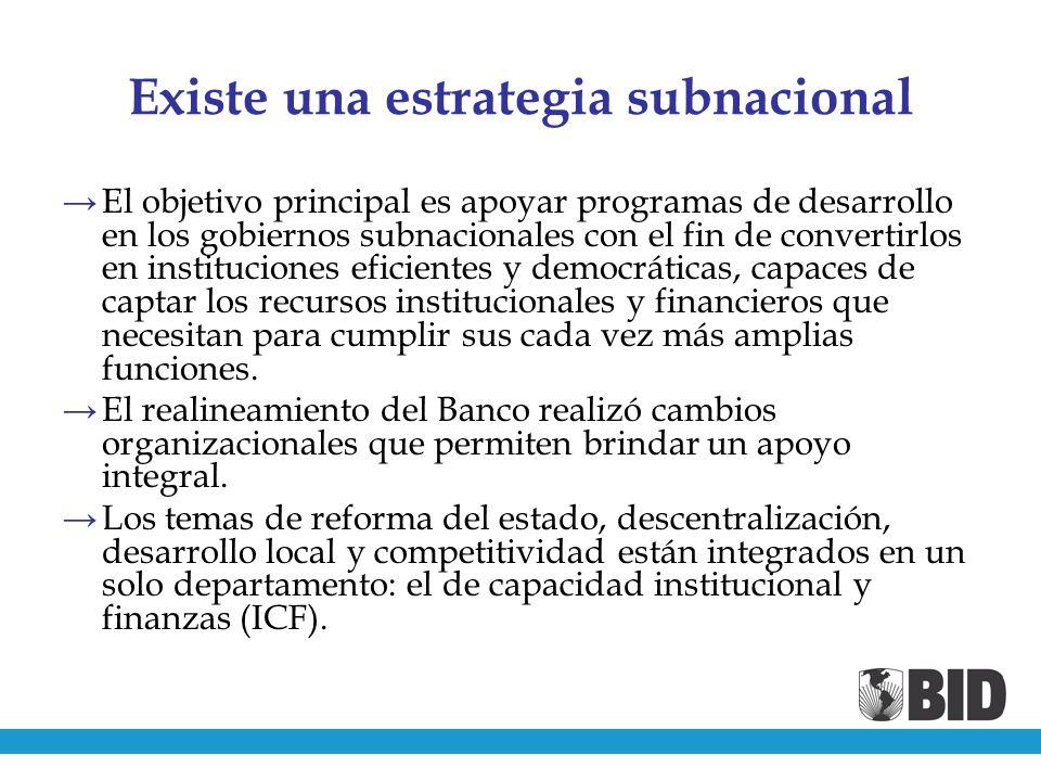 Existe una estrategia subnacional El objetivo principal es apoyar programas de desarrollo en los gobiernos subnacionales con el fin de convertirlos en instituciones eficientes y democráticas, capaces de captar los recursos institucionales y financieros que necesitan para cumplir sus cada vez más amplias funciones.