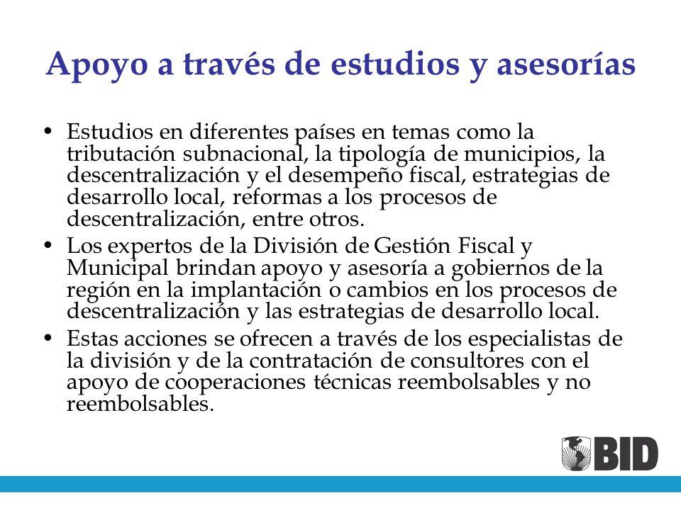 Apoyo a través de estudios y asesorías Estudios en diferentes países en temas como la tributación subnacional, la tipología de municipios, la descentralización y el desempeño fiscal, estrategias de desarrollo local, reformas a los procesos de descentralización, entre otros.
