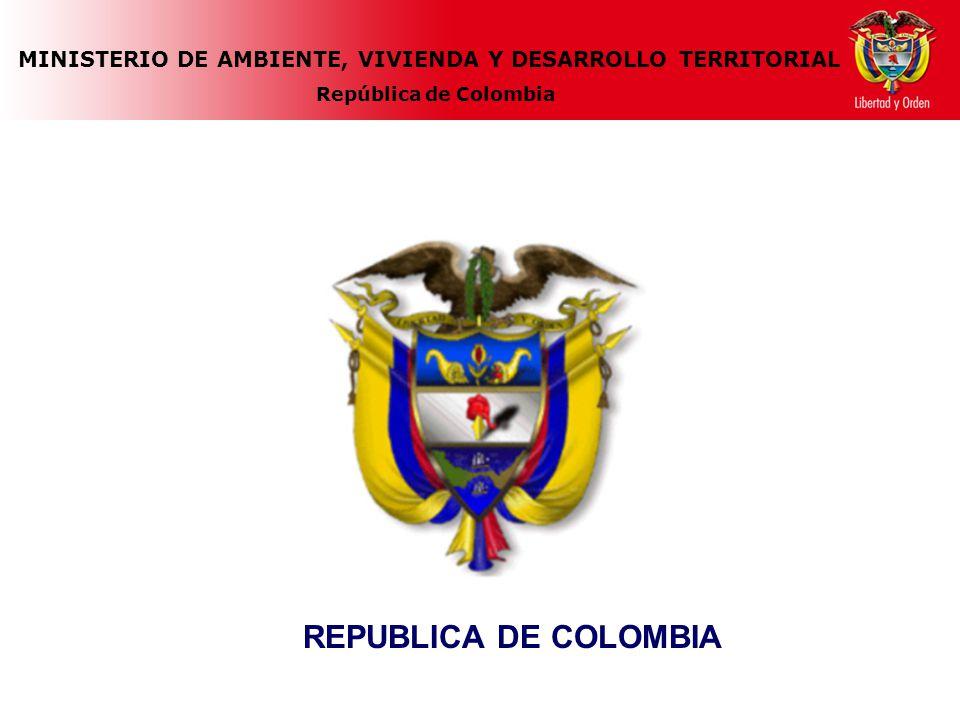 MINISTERIO DE AMBIENTE, VIVIENDA Y DESARROLLO TERRITORIAL República de Colombia REPUBLICA DE COLOMBIA