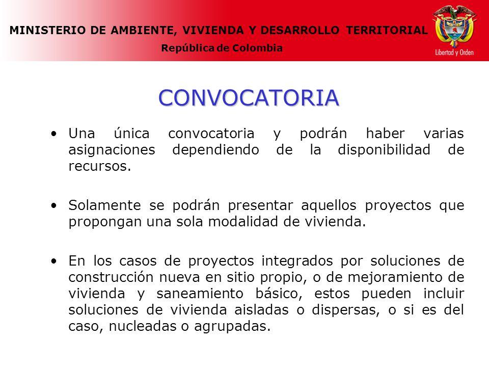MINISTERIO DE AMBIENTE, VIVIENDA Y DESARROLLO TERRITORIAL República de Colombia CONVOCATORIA Una única convocatoria y podrán haber varias asignaciones dependiendo de la disponibilidad de recursos.
