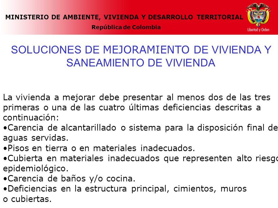 MINISTERIO DE AMBIENTE, VIVIENDA Y DESARROLLO TERRITORIAL República de Colombia SOLUCIONES DE MEJORAMIENTO DE VIVIENDA Y SANEAMIENTO DE VIVIENDA La vi