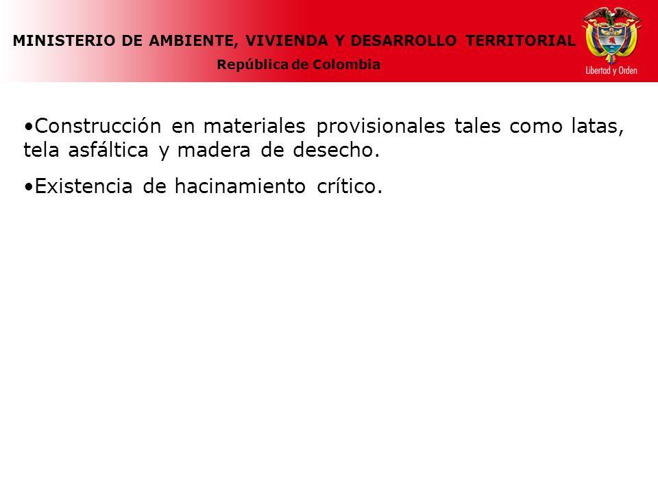 MINISTERIO DE AMBIENTE, VIVIENDA Y DESARROLLO TERRITORIAL República de Colombia Construcción en materiales provisionales tales como latas, tela asfált