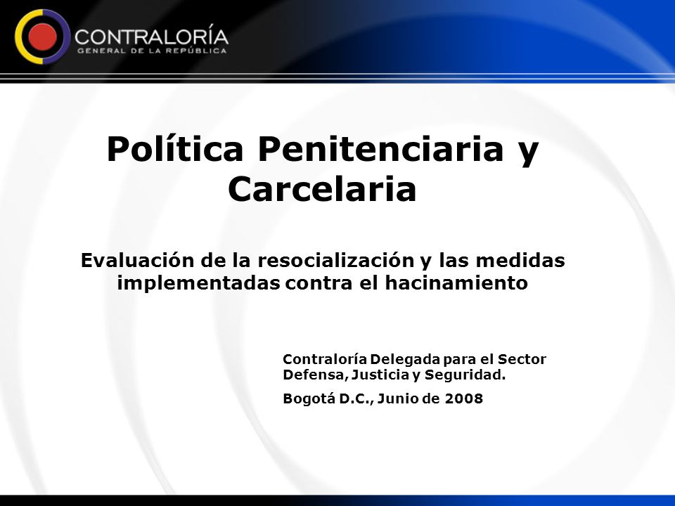 Política Penitenciaria y Carcelaria Evaluación de la resocialización y las medidas implementadas contra el hacinamiento Contraloría Delegada para el S
