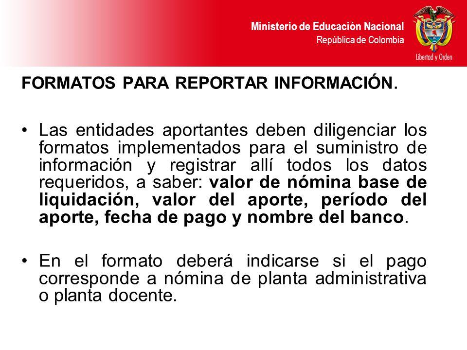 Ministerio de Educación Nacional República de Colombia FORMATOS PARA REPORTAR INFORMACIÓN. Las entidades aportantes deben diligenciar los formatos imp