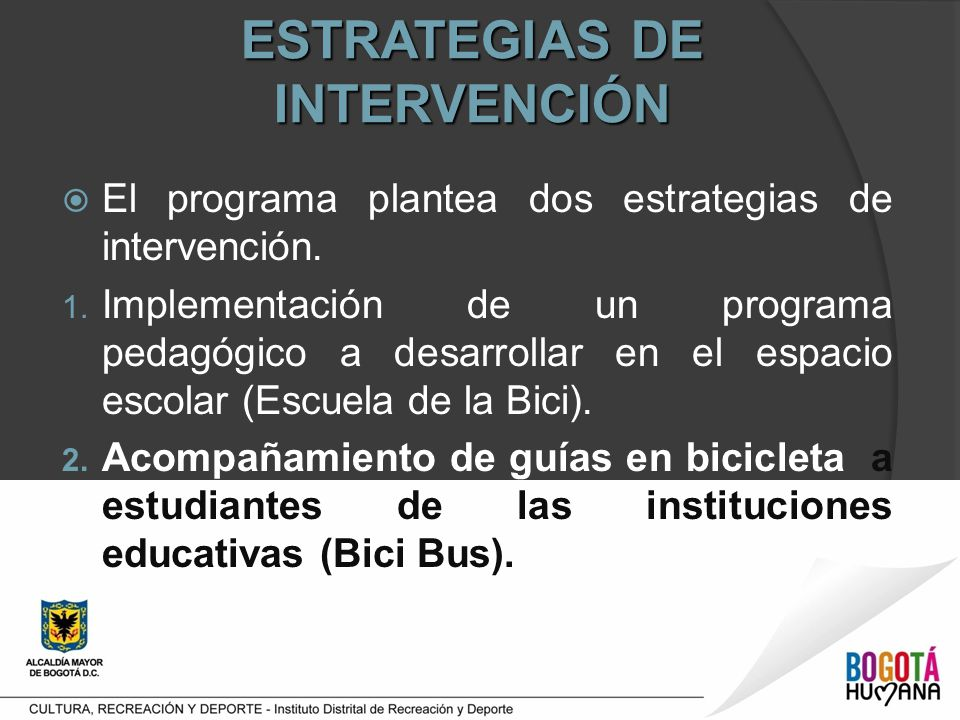 El programa plantea dos estrategias de intervención. 1. Implementación de un programa pedagógico a desarrollar en el espacio escolar (Escuela de la Bi