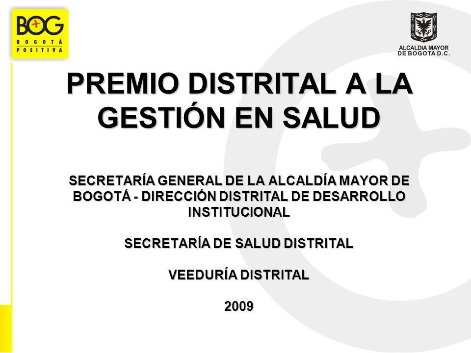 PREMIO DISTRITAL A LA GESTIÓN EN SALUD SECRETARÍA GENERAL DE LA ALCALDÍA MAYOR DE BOGOTÁ - DIRECCIÓN DISTRITAL DE DESARROLLO INSTITUCIONAL SECRETARÍA